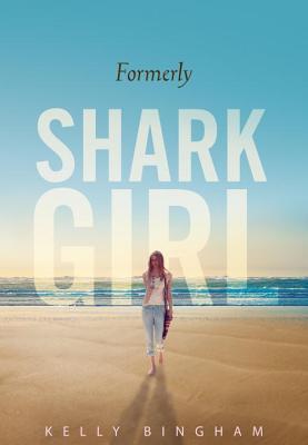 Formerly Shark Girl By Bingham, Kelly