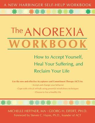 The Anorexia Workbook By Heffner, Michelle, Ph.D./ Eifert, Georg H., Ph.D./ Hayes, Steven C. (FRW)